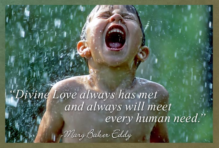 """Divine Love always has met and always will meet every human need."" -Mary Baker Eddy"
