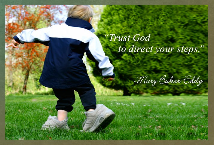 """Trust God to direct your steps."" -Mary Baker Eddy"