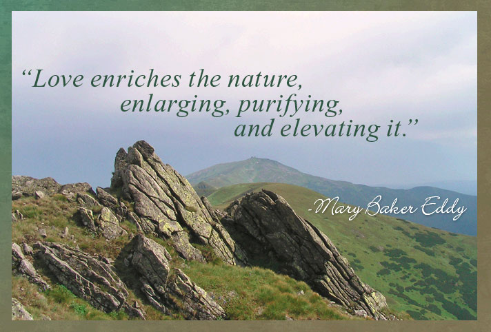 Love enriches the nature, enlarging, purifying, and elevating it.