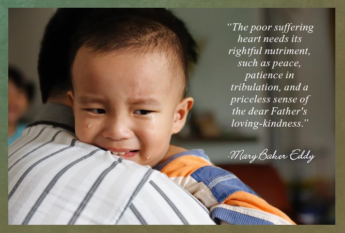 """The poor suffering heart needs its rightful nutriment, such as peace, patience in tribulation, and a priceless sense of the dear Father's loving-kindness."""" - Mary Baker Eddy"""