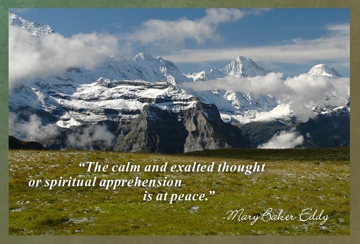 """""""The calm and exalted thought or spiritual apprehension is at peace.""""  -Mary Baker Eddy"""